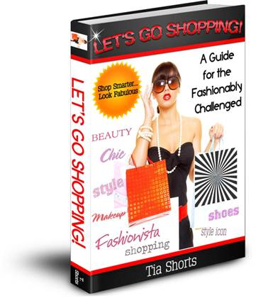 Great Giveaway  Let's Go Shopping A Guide for the Fashionably Challenged by Tia Shorts Ends June 30